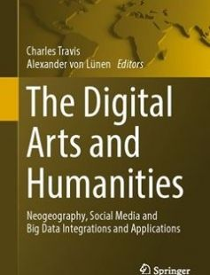The Digital Arts and Humanities: Neogeography Social Media and Big Data Integrations and Applications 1st ed. 2016 Edition free download by Charles Travis Alexander von Lünen ISBN: 9783319409511 with BooksBob. Fast and free eBooks download.  The post The Digital Arts and Humanities: Neogeography Social Media and Big Data Integrations and Applications 1st ed. 2016 Edition Free Download appeared first on Booksbob.com.