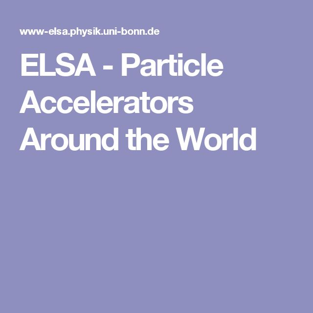 ELSA - Particle Accelerators Around the World