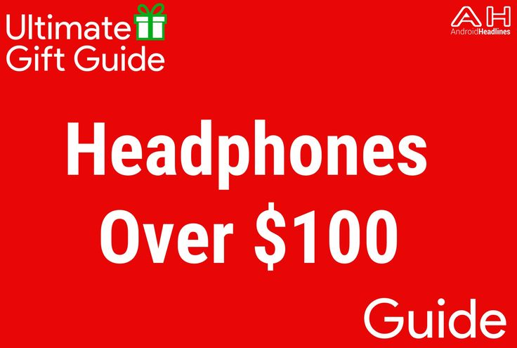 Holiday Gift Guide 2016 – 2017: Top 10 Headphones Over $100 #android #google #smartphones