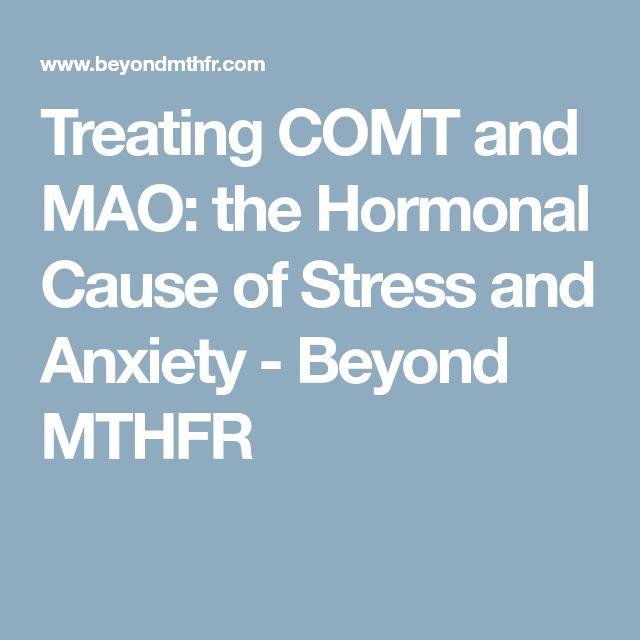 Treating COMT and MAO: the Hormonal Cause of Stress and Anxiety - Beyond MTHFR