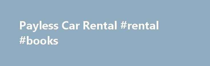 Payless Car Rental #rental #books http://renta.remmont.com/payless-car-rental-rental-books/  #mco car rental # Orlando, Florida – Car Rentals in Orlando International Airport (MCO) Hours of Operation: Sun – Sat 6:00 AM – 1:00 AM Rental Car Deals in Orlando, Florida The city of Orlando, Florida is one of America's premier family vacation destinations, and Payless Car Rental at the Orlando International Airport can set you up with the perfect discount rental car to help make the most of your…
