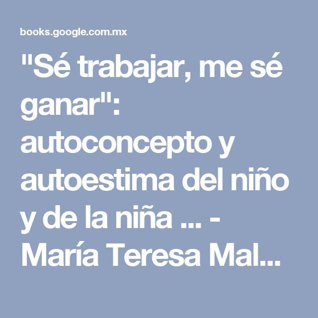 """""""Sé trabajar, me sé ganar"""": autoconcepto y autoestima del niño y de la niña ... - María Teresa Maldonado Morató - Google Books"""