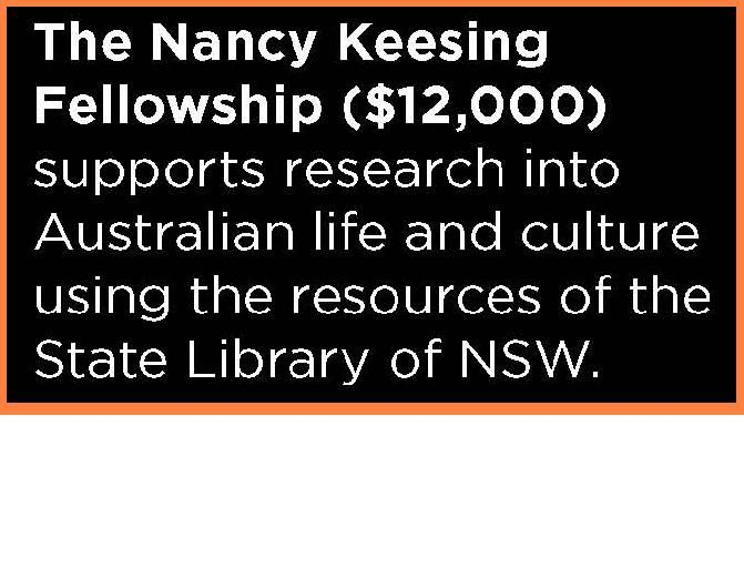 Nancy Keesing Fellowship  For research into any aspect of Australian life and culture using the resources of the State Library. Applications close 21 October 2013.