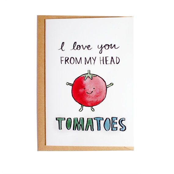 I Love You From My Head Tomatoes love this