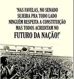 'Nas favelas, no senado sujeira pra todo lado ninguém respeita a constituição mas todo acreditam no futuro da nação!'