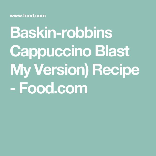 Baskin-robbins Cappuccino Blast My Version) Recipe - Food.com