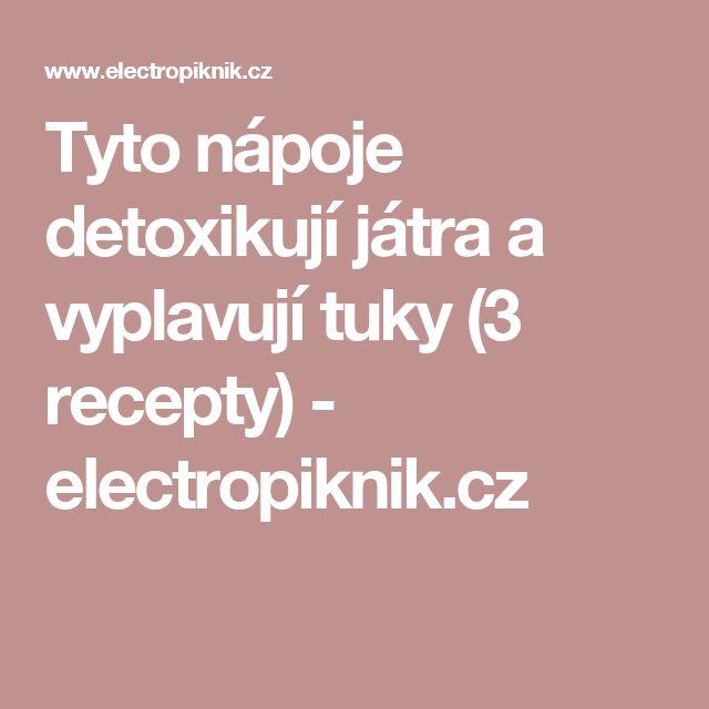 Tyto nápoje detoxikují játra a vyplavují tuky (3 recepty) - electropiknik.cz