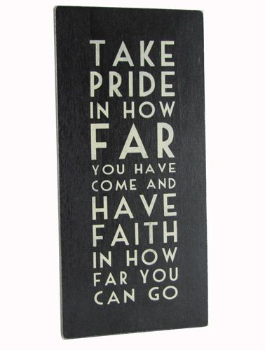 """#EastofIndia #saying #quote """"Take pride in how far you have come, have faith in how far you can go""""."""