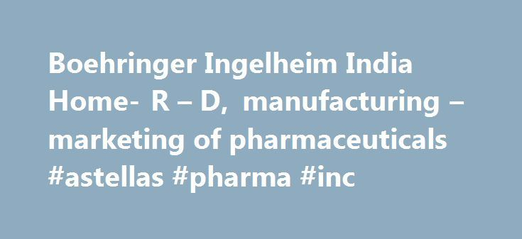 Boehringer Ingelheim India Home- R – D, manufacturing – marketing of pharmaceuticals #astellas #pharma #inc http://pharma.remmont.com/boehringer-ingelheim-india-home-r-d-manufacturing-marketing-of-pharmaceuticals-astellas-pharma-inc/  #boehringer pharmaceuticals # India Boehringer Ingelheim is dedicated to bringing innovative health care products in prescription medicine and animal health to India. It has been our aim for over 130 years to serve patients and their families, by improving…