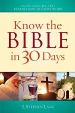 Know the Bible in 30 Days by J. Stephen Lang.             Discover facts, insights and inspiration in God's word. In just 30 days, you can develop a fuller understanding of the Bible! Best-selling author J. Stephen Lang helps make the Scriptures more accessible through a conversational writing style and intriguing behind-the-scenes details.