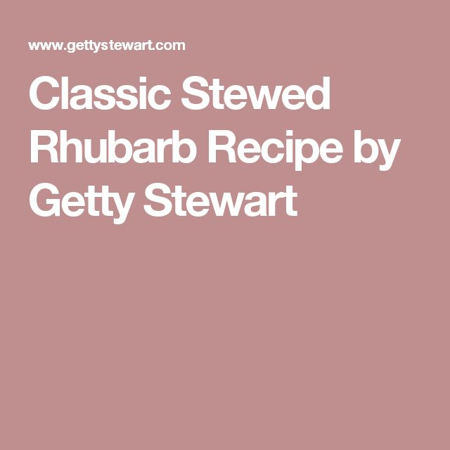Classic Stewed Rhubarb Recipe by Getty Stewart