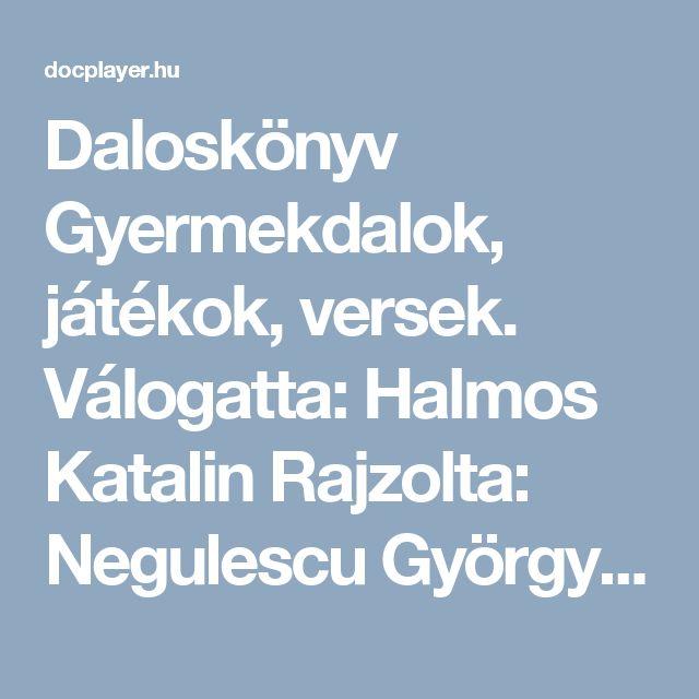 Daloskönyv Gyermekdalok, játékok, versek. Válogatta: Halmos Katalin Rajzolta: Negulescu György és Laskay Noémi - PDF