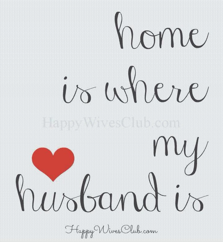 Home is where my husband, my lover, my partner, my confidant, my champion, my best friend is.