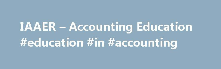 IAAER – Accounting Education #education #in #accounting http://energy.nef2.com/iaaer-accounting-education-education-in-accounting/  # The official educational journal of the IAAER. Accounting Education publishes material related to the business of the IAAER in line with its primary mission of seeking to enhance the educational base of accounting practice. Taylor Francis are proud to announce the alliance between Accounting Education: an international journal and the International Association…
