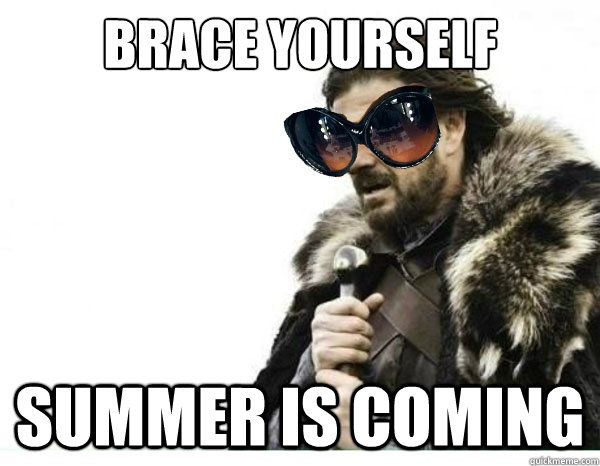 Brace Yourselves Summer Is Coming: Pinterest: Discover And Save Creative Ideas