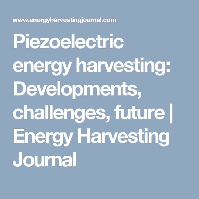Piezoelectric energy harvesting: Developments, challenges, future   Energy Harvesting Journal
