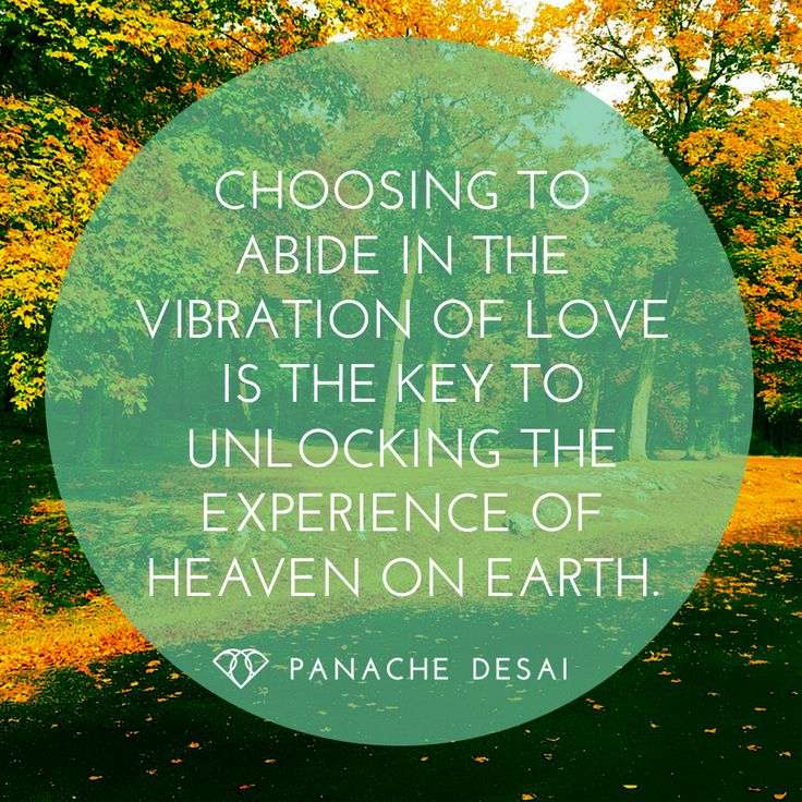 Choosing to abide in the vibration of love is the key to unlocking heaven on earth.  God is LOVE.  The Divine is LOVE.  YOU are LOVE.  - Panache Desai