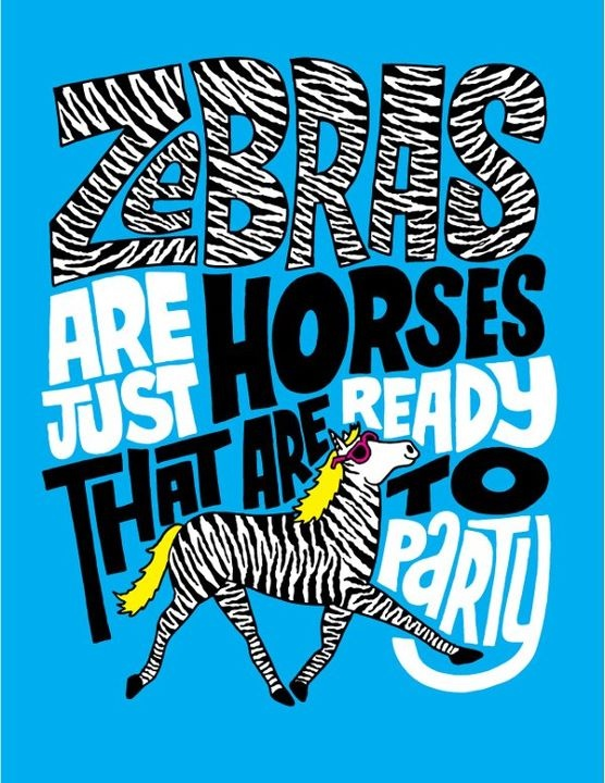 Zebras are just horses that are ready to party.