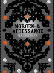 """Morgen- og Aftensange (Morning and Evening Songs) was published by B.S. Ingemann in 1838. Songs like """"I østen stiger solen op"""", """"Lysets engel går med glans"""" and """"Nu titte til hinanden"""" have been loved by children and adults ever since."""