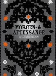 "Morgen- og Aftensange (Morning and Evening Songs) was published by B.S. Ingemann in 1838. Songs like ""I østen stiger solen op"", ""Lysets engel går med glans"" and ""Nu titte til hinanden"" have been loved by children and adults ever since."
