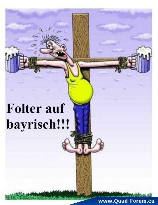 Folter auf bayrisch <--> Bavarian torture :o))
