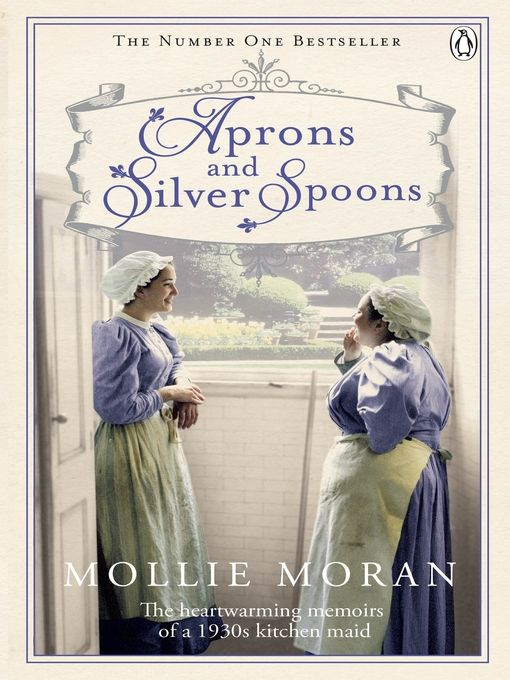 Aprons and Silver Spoons: The Heartwarming Memoirs of a 1930s Scullery Maid (eBook)