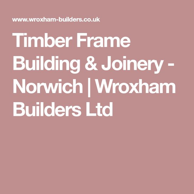 Timber Frame Building & Joinery - Norwich | Wroxham Builders Ltd