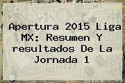 http://tecnoautos.com/wp-content/uploads/imagenes/tendencias/thumbs/apertura-2015-liga-mx-resumen-y-resultados-de-la-jornada-1.jpg Resultados Liga Mx 2015. Apertura 2015 Liga MX: Resumen y resultados de la Jornada 1, Enlaces, Imágenes, Videos y Tweets - http://tecnoautos.com/actualidad/resultados-liga-mx-2015-apertura-2015-liga-mx-resumen-y-resultados-de-la-jornada-1/