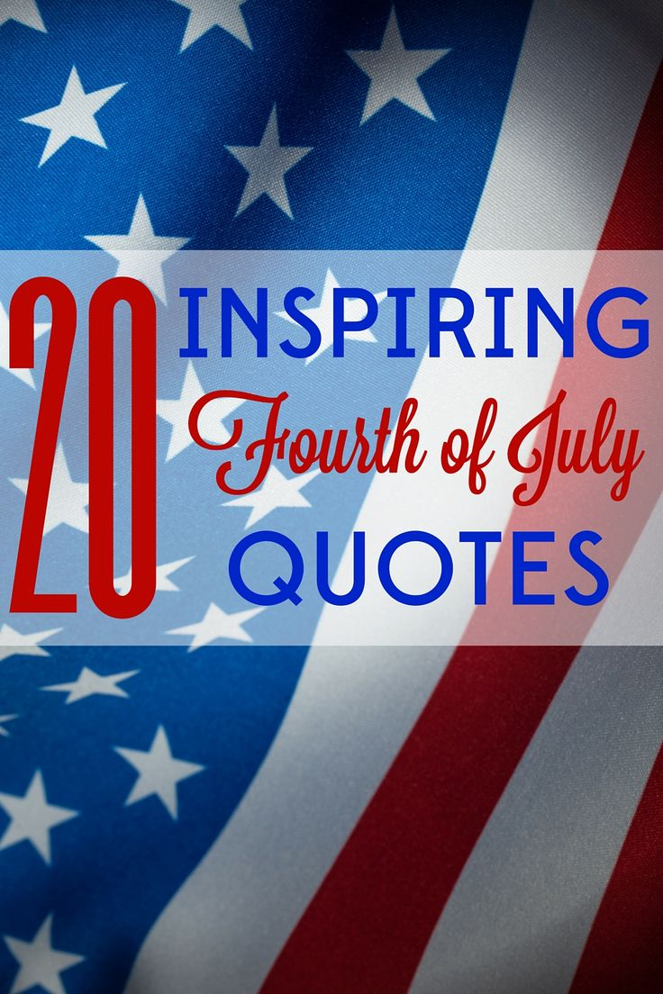 The Fourth of July is more than just hot dogs and fireworks! These 20 inspiring quotes are sure to put you in a patriotic - and celebratory - mood.