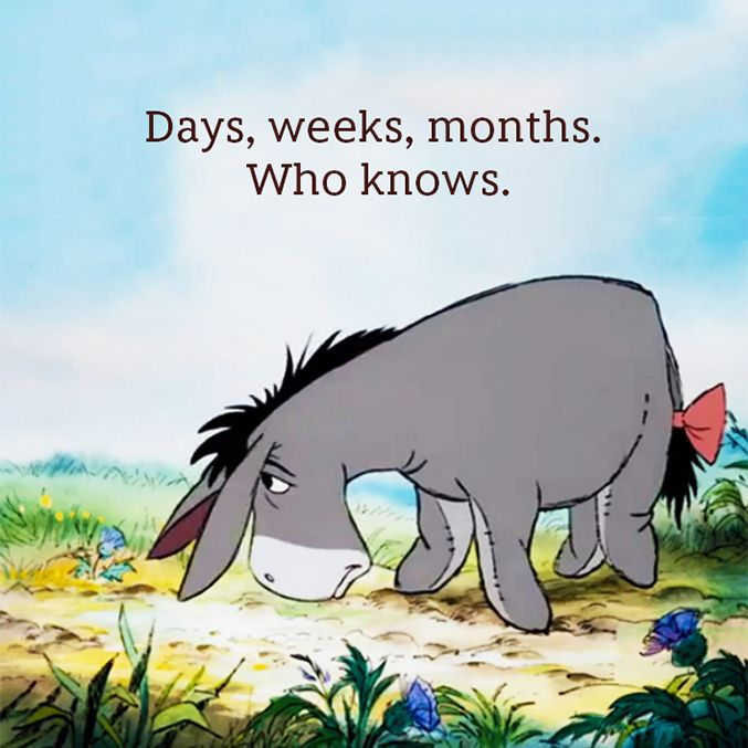 signs u r eeyore. yup, i am. example: you have trouble predicting how long something will take. This may be due to your pessimistic nature. - You're unsure