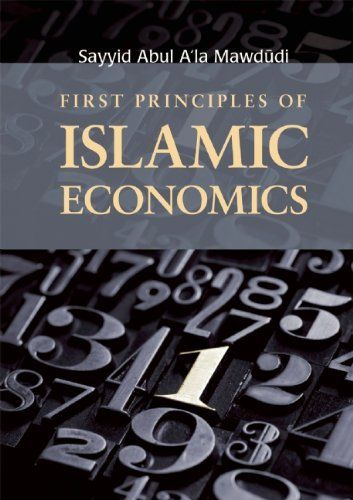 First Principles of Islamic Economics by Sayyid Abul A'la Mawdudi. $22.00. Publication: August 23, 2011. Publisher: The Islamic Foundation (August 23, 2011)