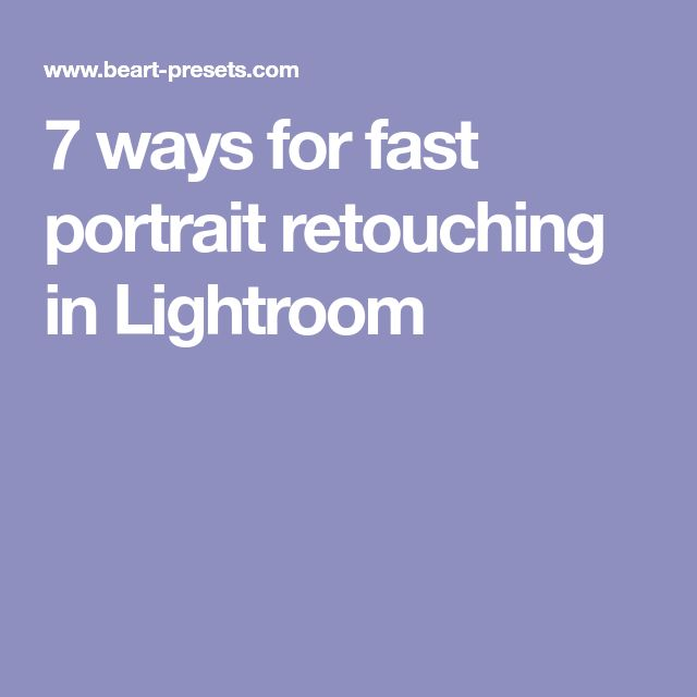 7 ways for fast portrait retouching in Lightroom