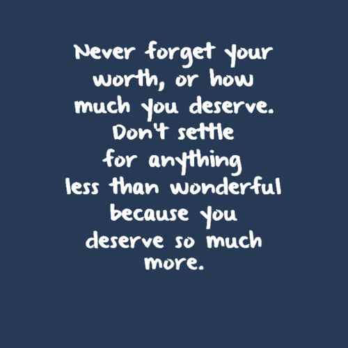 Love Quotes About Life: Never Settle For Less Than You Deserve Quote