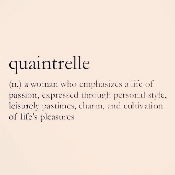 Quaintrelle (n.) a woman who emphasizes a life of passion, expressed through personal style, leisurely pastimes, charm and cultivation of life's pleasures. #words