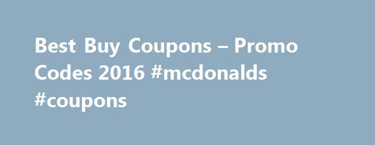 Best Buy Coupons – Promo Codes 2016 #mcdonalds #coupons http://coupons.remmont.com/best-buy-coupons-promo-codes-2016-mcdonalds-coupons/  #buy coupons online # 80% of 41 recommend These Best Buy coupons help you save money on the latest gadgets and electronics. Since its first store opened in Minnesota in 1966, Best Buy has become one of the world's largest retailers for laptop computers, cell phones, stereo equipment, LED televisions, video-game consoles, appliances, and other electronics…