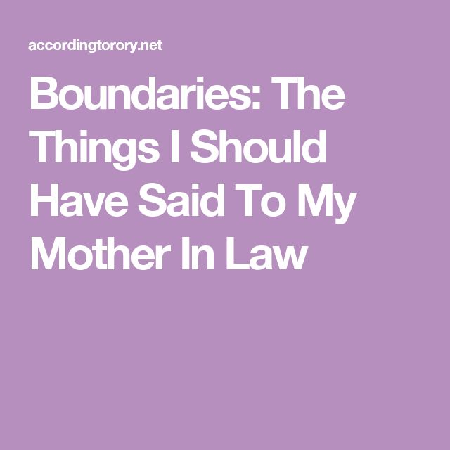 Boundaries: The Things I Should Have Said To My Mother In Law
