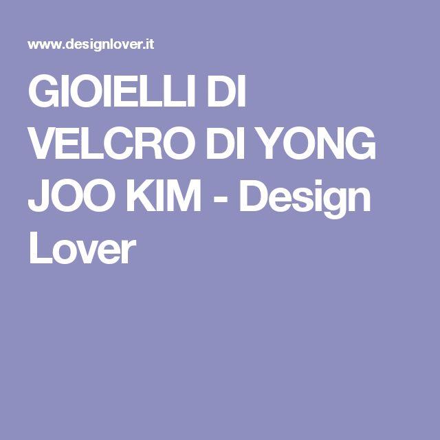GIOIELLI DI VELCRO DI YONG JOO KIM - Design Lover
