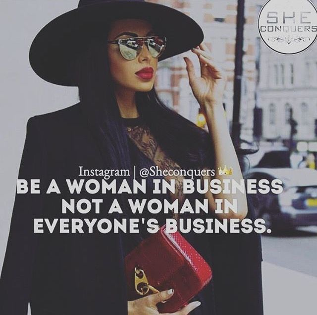 Be a woman in business  Not a woman in everyone's business ❤️