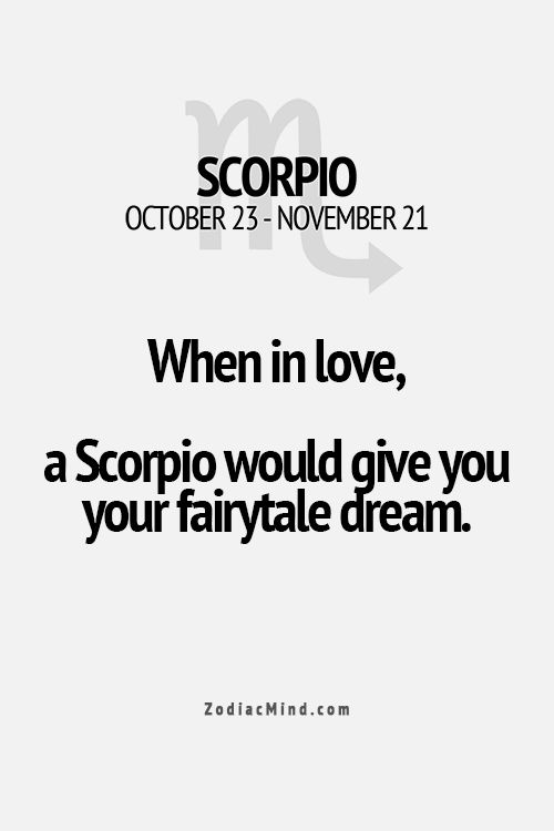 When in love a Scorpio would give you your fairytale dream