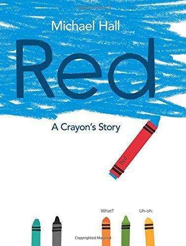 Hall, Michael. (2015). Red: A Crayon's Story. Greenwillow Books When a blue crayon is mistakenly labeled as a red crayon there are some identity issues. This crayon story teaches kids to be themselves no matter what