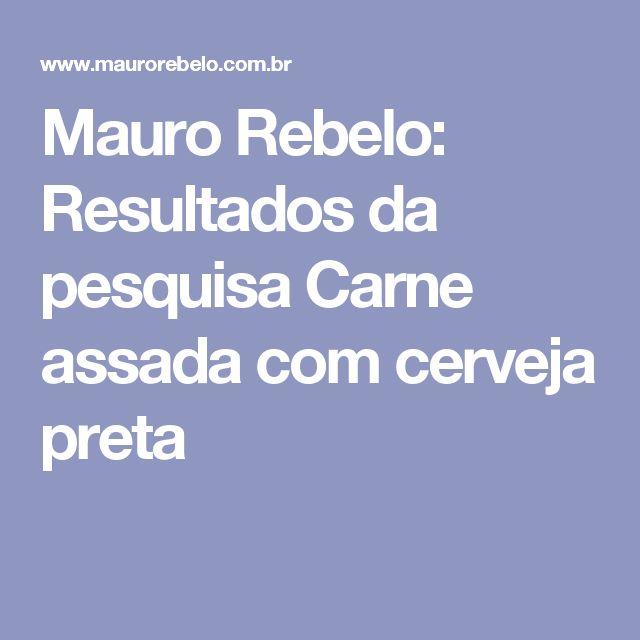 Mauro Rebelo: Resultados da pesquisa Carne assada com cerveja preta