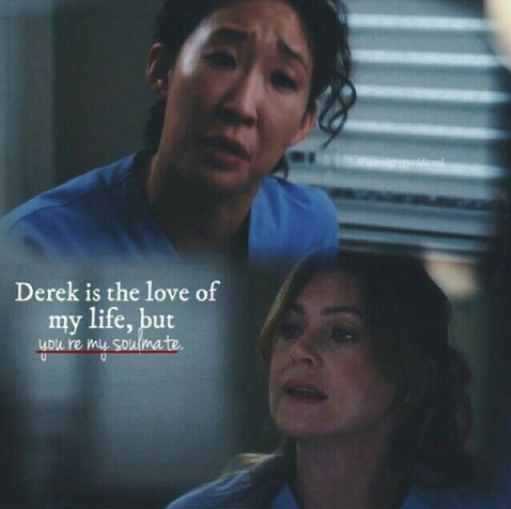 """Derek is the love of my life, but you are my soulmate."" Meredith Grey to Cristina Yang, Grey's Anatomy quotes"