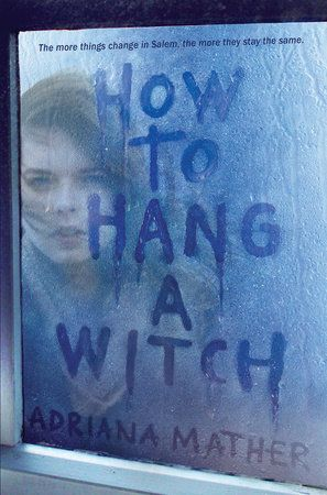 How to Hang a Witch — Adriana Mather http://writersrelief.com/