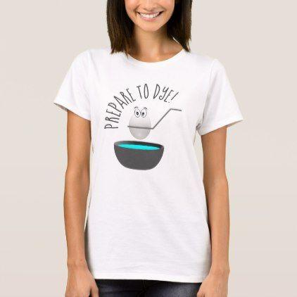 #funny - #Prepare To Dye Funny Easter Egg Novelty T-Shirt