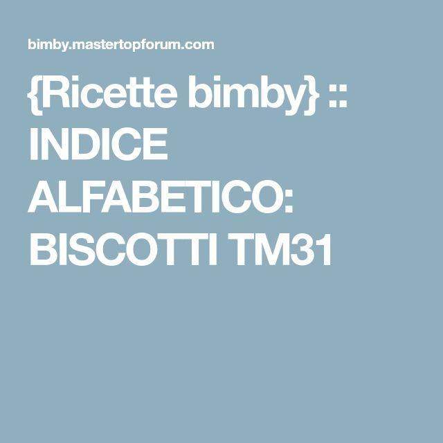 {Ricette bimby} :: INDICE ALFABETICO: BISCOTTI TM31