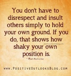 You don't have to disrespect & insult someone
