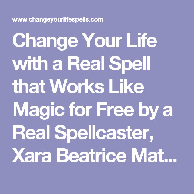 Change Your Life with a Real Spell that Works Like Magic for Free by a Real Spellcaster, Xara Beatrice Matsagou. Cast a Free Spell. Cast Powerful Real Spells that Really Work Fast, Immediately and Without Ingredients or Candles. These are Totally Free Spells: Love Spells. Money Spells. Body Changing Spells. Dark Spells. Magick Spells. Friendship Spells. Magic Spell.