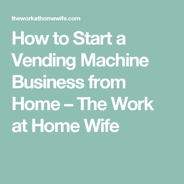 How to Start a Vending Machine Business from Home – The Work at Home Wife