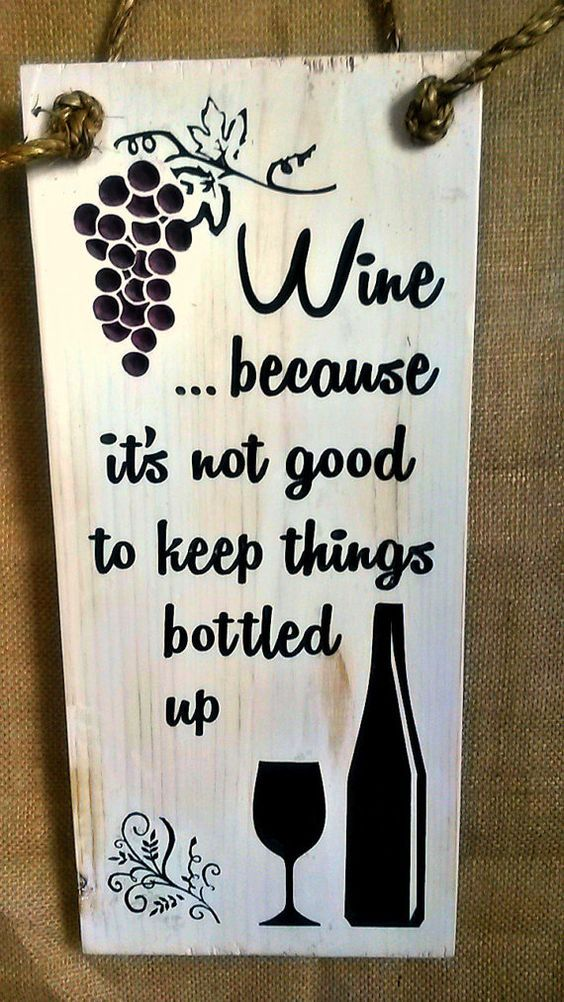 Wine Because It's Not Good To Keep Things Bottled Up CNC-carved and painted wood sign For more creations go to www.etsy.com/shop/RandRSigns (click pic) For DIY tutorials go to www.randrsigns.net Lots of unique Christmas gifts!: