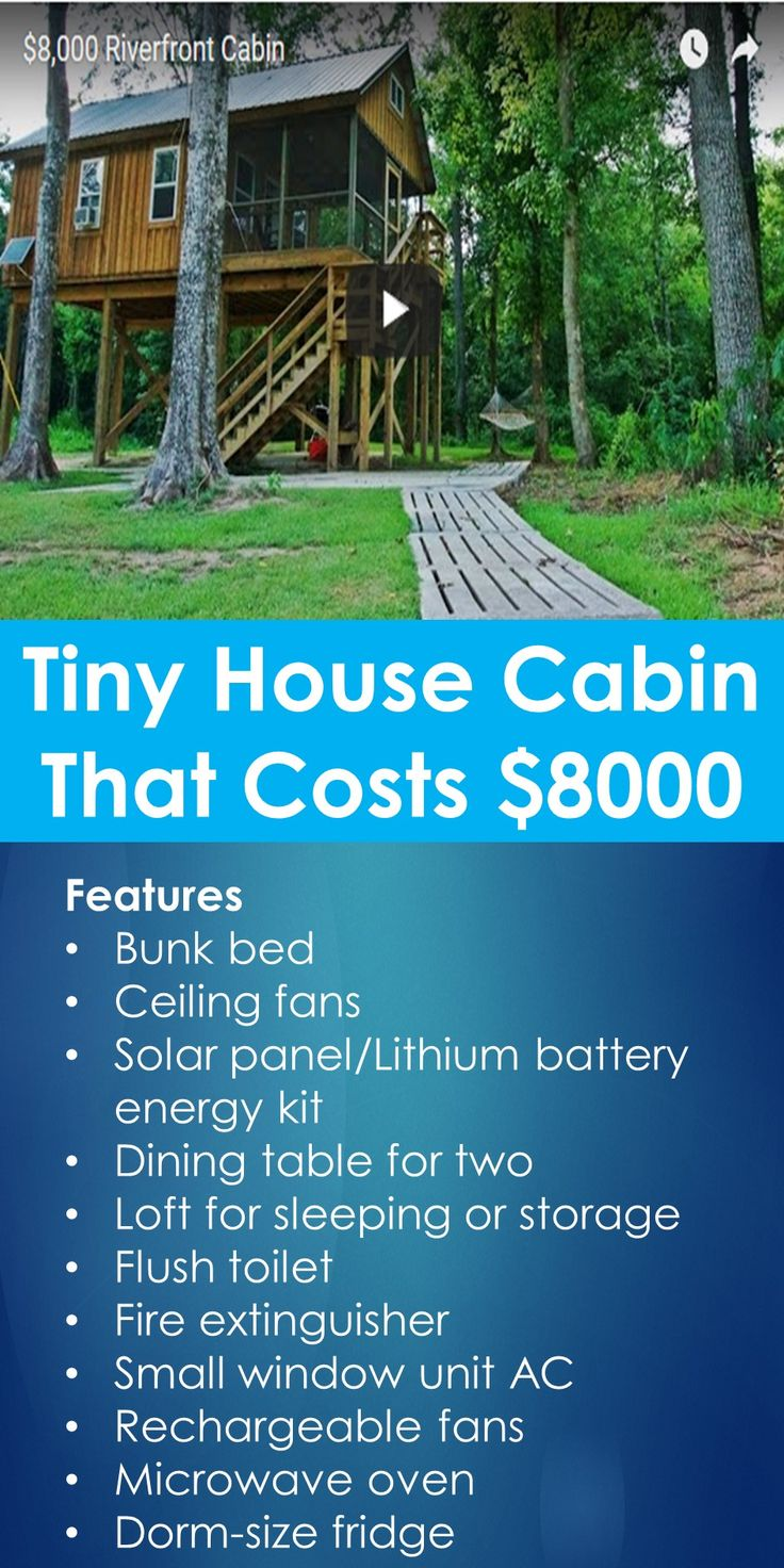This tiny house cabin cost $8000 to build. It is powered by a small sola panel/lithium battery kit. It is a riverfront cabin. Features Bunk bed Ceiling fans Solar panel/Lithium battery energy kit Dining table for two Loft for sleeping or storage Flush toilet Fire extinguisher Small window unit AC Rechargeable fans Microwave oven Dorm-size fridge Heater for winter PIN TO PINTEREST: